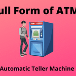 What is the Full Form of ATM and How it Works.
