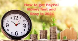 How to get PayPal Money fast and Easy in 2021
