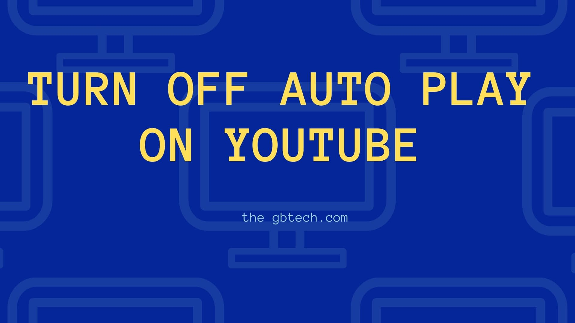 How to turn off AutoPlay on YouTube